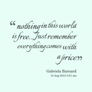 18192-nothing-in-this-world-is-free-just-remember-everything-comes_380x280_width
